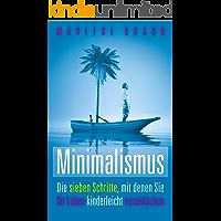 Minimalismus: Die 7 Schritte, mit denen Sie Ihr Leben kinderleicht vereinfachen