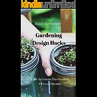 How To Create The Garden Of Your Dreams: Gardening Design Hacks