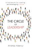 The Circle of Leadership: A Framework for Creating & Leveraging Culture