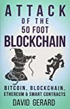 Attack of the 50 Foot Blockchain: Bitcoin, Blockchain, Ethereum and Smart Contracts