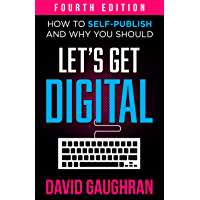Let's Get Digital: How To Self-Publish, And Why You Should (Fourth Edition) (Let's Get Publishing Book 1) (English…