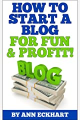 How To Start A Blog For Fun & Profit (2019) Kindle Edition