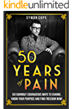 50 Years of Pain: 6 daringly courageous ways to change, know your purpose and find freedom now!