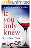 If You Only Knew: A gripping, debut thriller that you won't want to put down