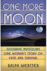 One More Moon: Goodbye Mussolini!  One Woman's Story of Fate and Survival Kindle Edition