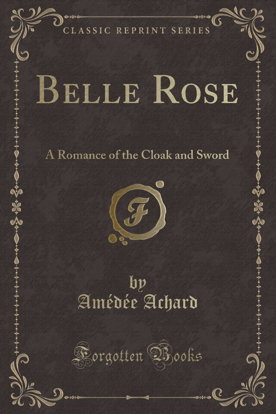 Belle Rose A Romance Of The Cloak And Sword Classic Reprint