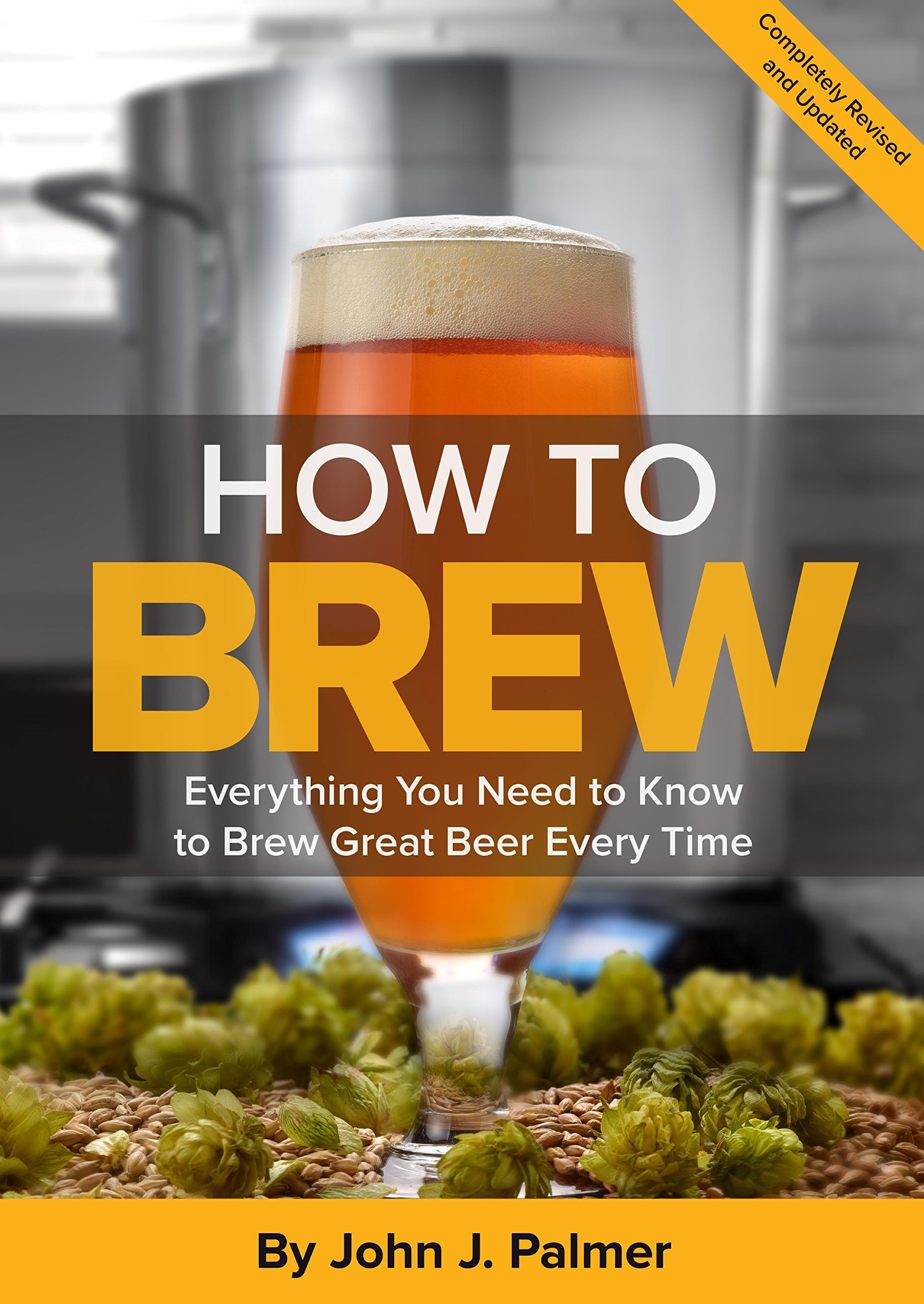 How To Brew: Everything You Need to Know to Brew Great Beer Every Time by BREWERS