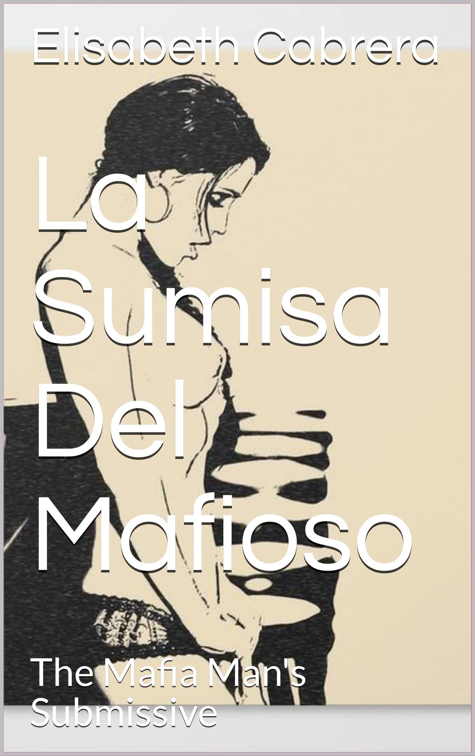 La Sumisa Del Mafioso: The Mafia Man's Submissive