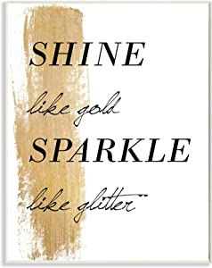 Stupell Home Décor Shine Like Gold Sparkle Like Glitter Wall Plaque Art, 10 x 0.5 x 15, Proudly Made in USA