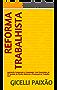 REFORMA TRABALHISTA: Legislação Comparada e Comentada. Com Enunciados da 2ª Jornada de Direito Material e Processual do Trabalho 2017