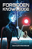 Forbidden Knowledge: Revelations Of A Multidimensional Time Traveler
