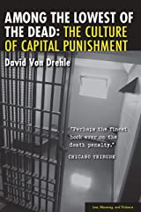Among the Lowest of the Dead: The Culture of Capital Punishment (Law, Meaning, And Violence) Kindle Edition