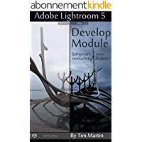 Photographer's Guide to Lightroom 5: Develop Module (English Edition)