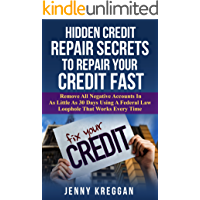Hidden Credit Repair Secrets To Repair Your Credit Fast: Remove All Negative Accounts In As Little As 30 Days Using A Federal Law Loophole That Works Every Time