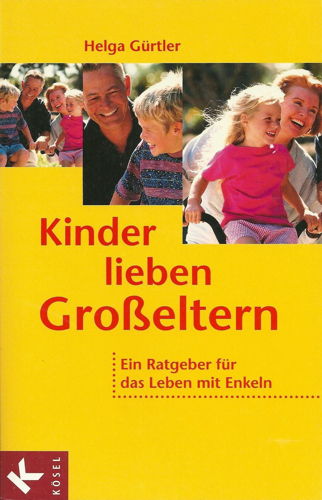 Kinder lieben Großeltern: Ein Ratgeber für das Leben mit Enkeln