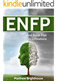 ENFP: Understand And Break Free From Your Own Limitations (Myers Briggs, Personality Type) (English Edition)