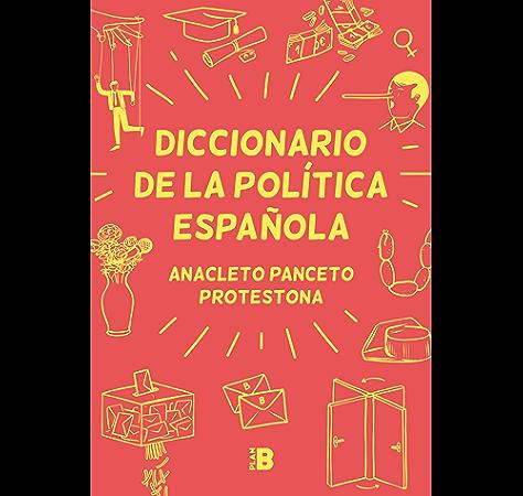 Diccionario de la política española eBook: Panceto, Anacleto, Protestona: Amazon.es: Tienda Kindle