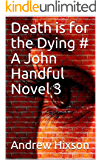 Death is for the Dying : A JOHN HANDFUL MYSTERY (The John Handful Mysteries Book 3)