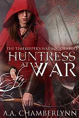 Huntress at War (The Timekeeper's War Book 3) Kindle Edition
