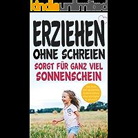 Erziehen ohne schreien sorgt für ganz viel Sonnenschein: Das Buch über gewaltfreie Kindererziehung ohne schimpfen und schreien! (German Edition)