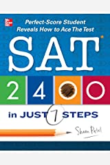 SAT 2400 in Just 7 Steps: Perfect-score SAT Student Reveals How to Ace the Test Kindle Edition