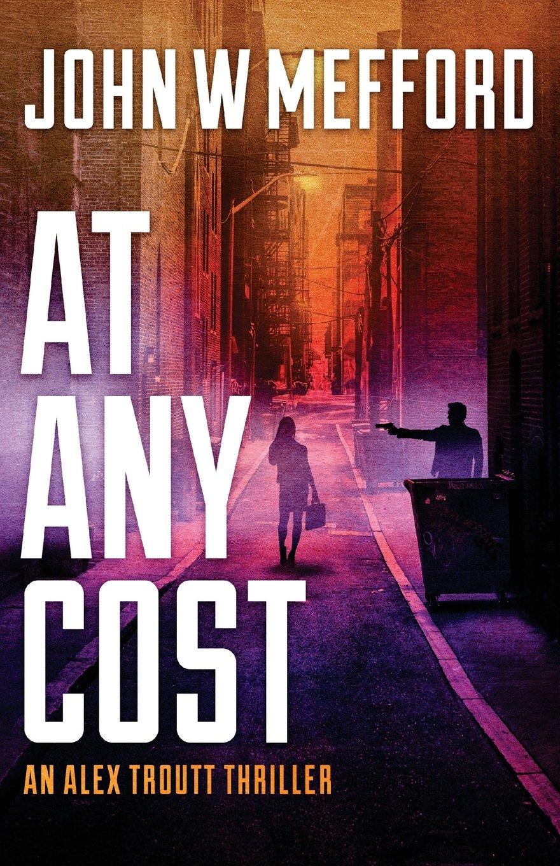 Read Online AT Any Cost: (An Alex Troutt Thriller, Book 8) (Redemption Thriller Series) (Volume 20) pdf