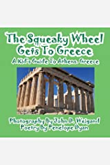 The Squeaky Wheel Gets To Greece---A Kid's Guide to Athens, Greece Paperback