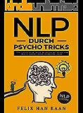 NLP durch Psycho Tricks: 7 psychologische Tricks im Umgang mit Menschen - positiv manipulieren und beeinflussen (German Edition)