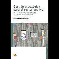 Gestión estratégica para el sector público. Del pensamiento estratégico al cambio organizacional (Seccion de Obras de Administracion Publica)