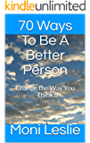 70 Ways To Be A Better Person: Change the Way You Think (English Edition)