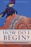 How Do I Begin? A Hmong American Literary Anthology (Hmong American Writers' Circle)