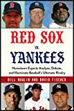 Red Sox vs. Yankees: Hometown Experts Analyze, Debate, and Illuminate Baseball's Ultimate Rivalry (Classic Sports…