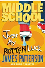Middle School: Just My Rotten Luck (Middle School Series Book 7) Kindle Edition