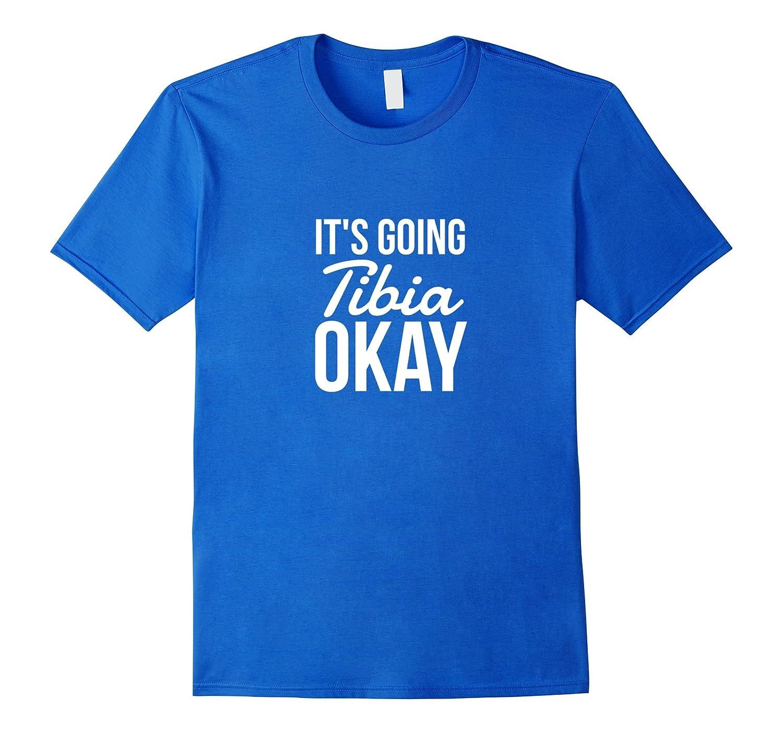 Its Going Tibia To Be Okay Funny Anatomy Shirt Th Teehelen
