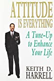 Attitude Is Everything: A Tune-Up to Enhance Your Life