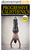 Calisthenics: The 20-Minute Dream Body with Bodyweight Exercises and Calisthenics (Bodyweight Training, Street Workout, Calisthenics) (English Edition)