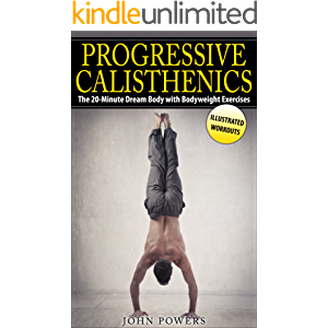Calisthenics: The 20-Minute Dream Body with Bodyweight Exercises and Calisthenics (Bodyweight Training, Street Workout…