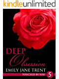 Deep Obsession: 5 (Touched By You)