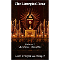 The Liturgical Year: Volume II - Christmas - Book One