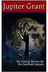 A Horny Halloween: Six Smutty Stories for the Samhain Season Kindle Edition