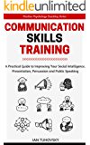 Communication Skills Training: A Practical Guide to Improving Your Social Intelligence, Presentation, Persuasion and Public Speaking (Positive Psychology Coaching Series Book 9) (English Edition)