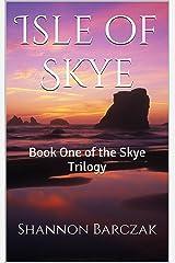 Isle of Skye: Book One of the Skye Trilogy Kindle Edition