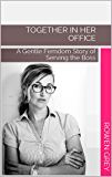 Together in Her Office: A Gentle Femdom Story of Serving the Boss (Gentle Executive Femdom Book 1) (English Edition)
