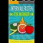 INTERVALLFASTEN FÜR ANFÄNGER: Wie Sie durch intermittierendes Fasten Ihren Stoffwechsel anregen & effektiv abnehmen. Gezielt Fett verbrennen am Bauch + Gesundheit verbessern mit der 16:8 & 5:2 Diät!