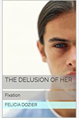 Fixation: The Delusion of Her (The Pink Glasses Series Book 1) Kindle Edition