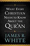 What Every Christian Needs to Know About the Qur'an (English Edition)