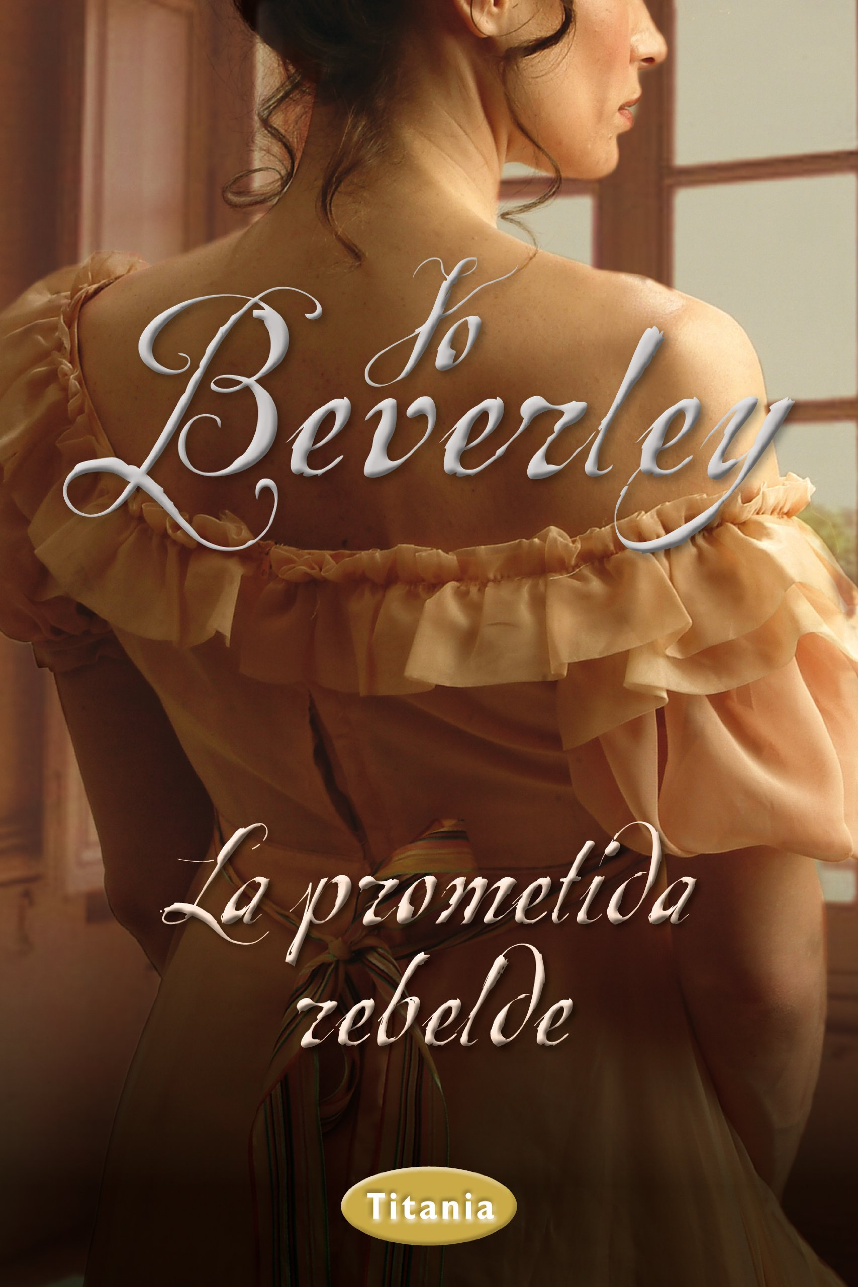 La Prometida Rebelde (spanish Edition): Jo Beverley: 9788492916528:  Amazon: Books