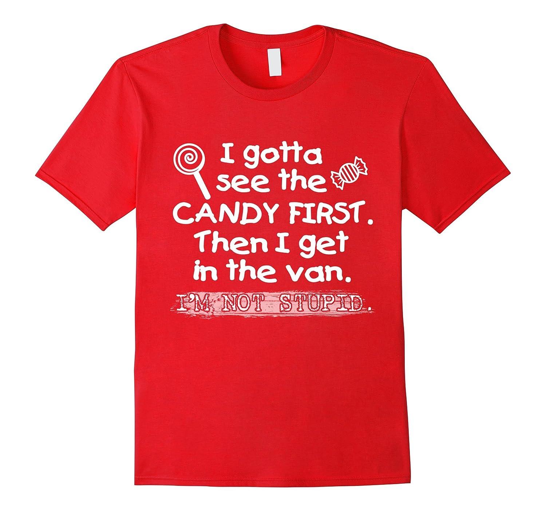f132f3e18 I Gotta See The Candy First T-Shirt I'm Not Stupid Tee Gift-ANZ ⋆ Anztshirt