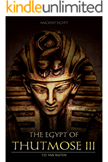 Ancient Egypt: The Egypt of Thutmose III (The Napoleon of Egypt)