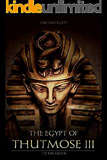 Ancient Egypt: The Egypt of Thutmose III (The Napoleon of Egypt)